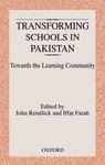 Transforming schools in Pakistan : Towards the learning community by John Retallick and Iffat Farah