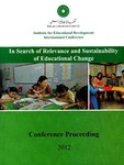 In Search of Relevance and Sustainability of Educational Change : An International Conference at Aga Khan University Institute for Educational Development