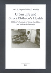 Urban life and street children's health: Children's accounts of urban hardships and violence in Tanzania by Joe Lugalla and Colleta Kibassa