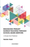 Enhancing primary science teaching through school-based mentors: A study from Pakistan by Nelofer Halai