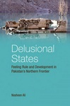 Delusional states: Feeling rule and development in Pakistan's Northern Frontier by Nosheen Ali