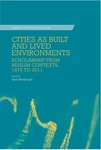 Cities as Built and Lived Environments: Scholarship from Muslim Contexts, 1875 to 2011