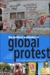 The Political Aesthetics of Global Protest : the Arab Spring and Beyond by Pnina Werbner, Martin Webb, and Kathryn Spellman-Poots